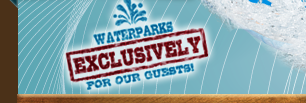 Waterparks Exclusively For Our Guests!