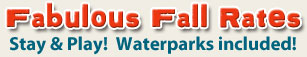 Fabulous Fall Rates! Stay & Play! Waterparks Included!