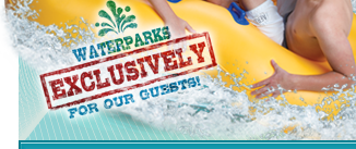 Wilderness Waterparks EXCLUSIVELY For Our Guests!