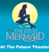 The Palace Theater Presents: Disney's The Little Mermaid